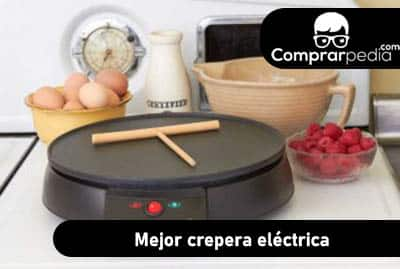 Mejores Creperas Eléctricas