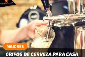 Los 4 Mejores Grifos de Cerveza Para Casa