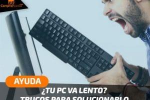 Mi PC va muy lento, ¿qué puedo hacer?