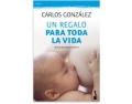 Un regalo para toda la vida: Guía de la lactancia materna (Carlos González)